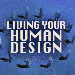 Living Your Human Design